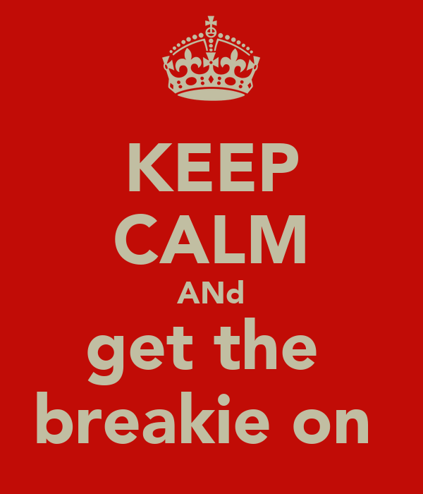 KEEP CALM ANd get the  breakie on