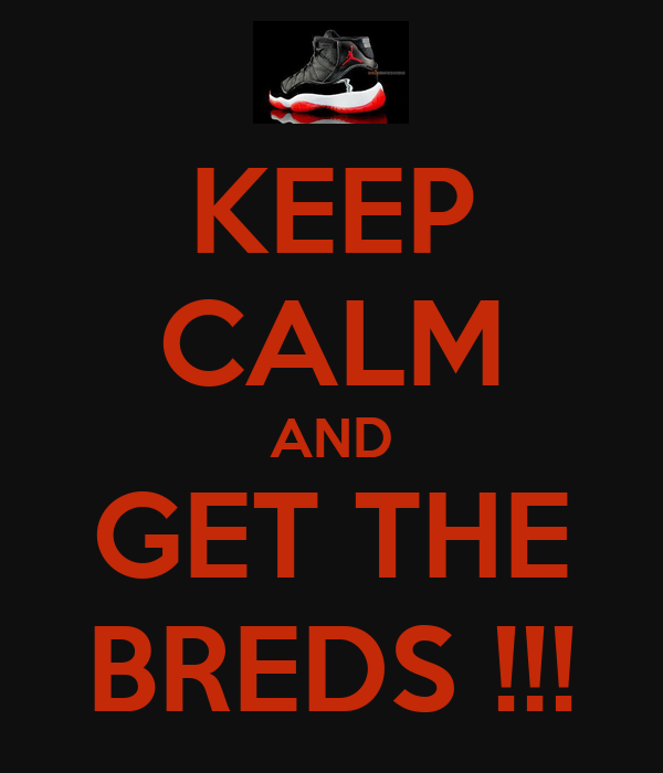 KEEP CALM AND GET THE BREDS !!!