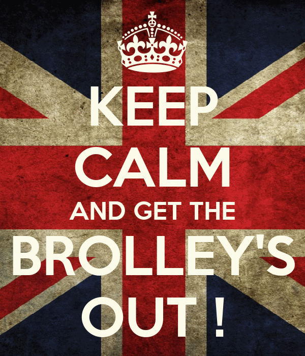 KEEP CALM AND GET THE BROLLEY'S OUT !