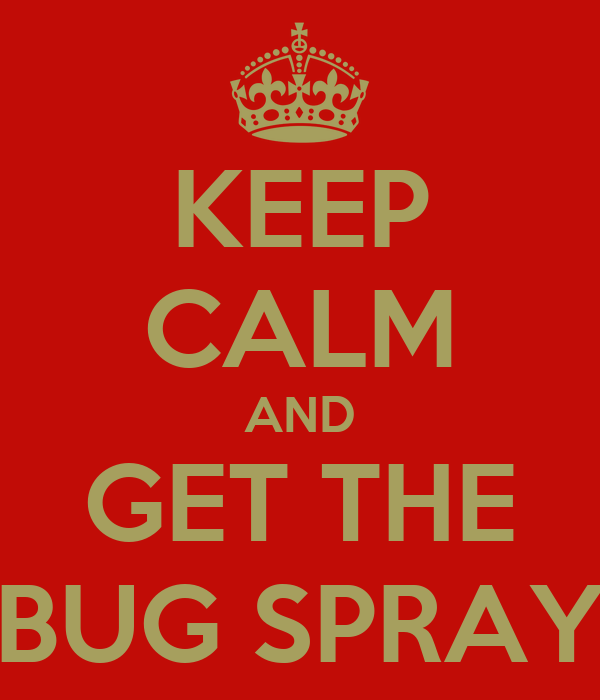 KEEP CALM AND GET THE BUG SPRAY