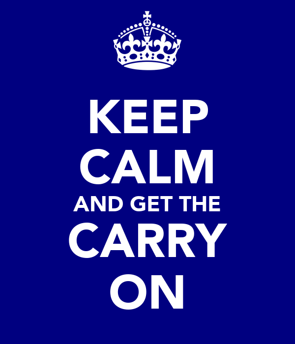 KEEP CALM AND GET THE CARRY ON