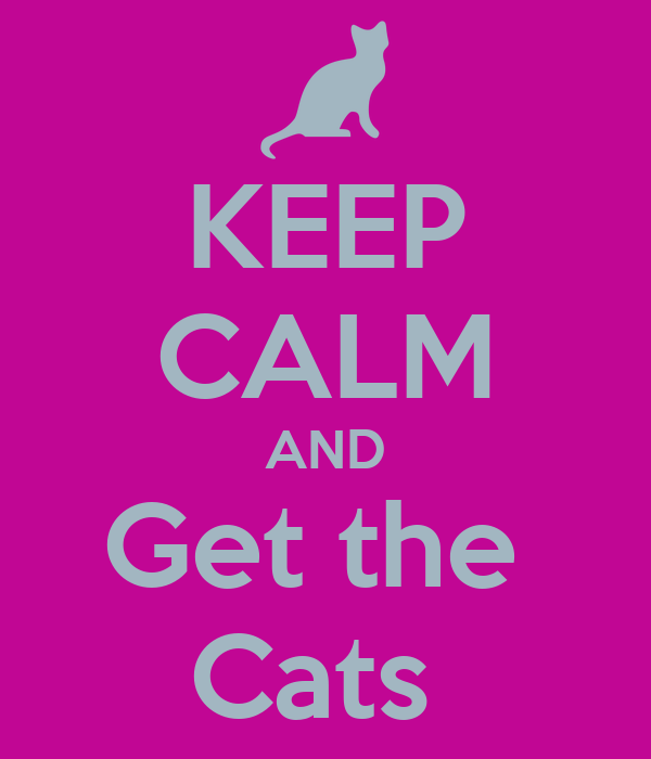 KEEP CALM AND Get the  Cats