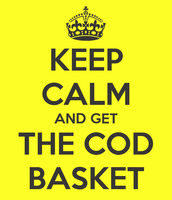 KEEP CALM AND GET THE COD BASKET