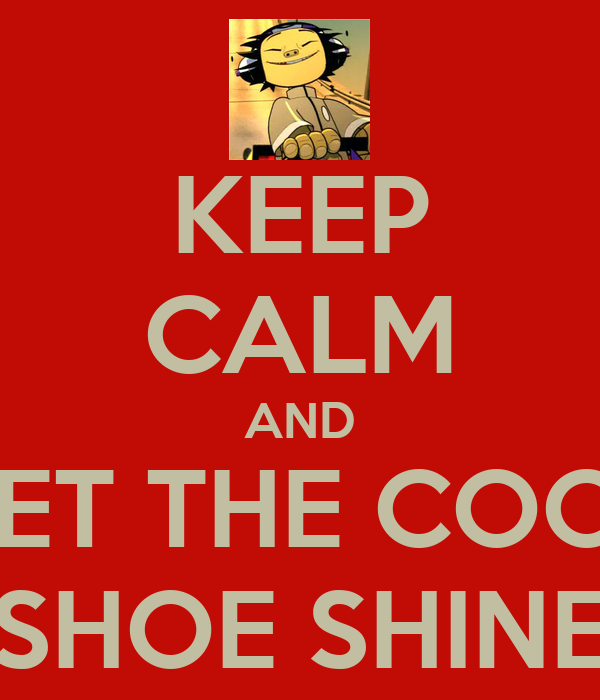 KEEP CALM AND GET THE COOL SHOE SHINE