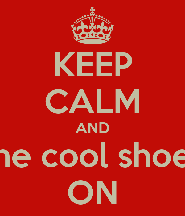 KEEP CALM AND  get the cool shoeshine ON