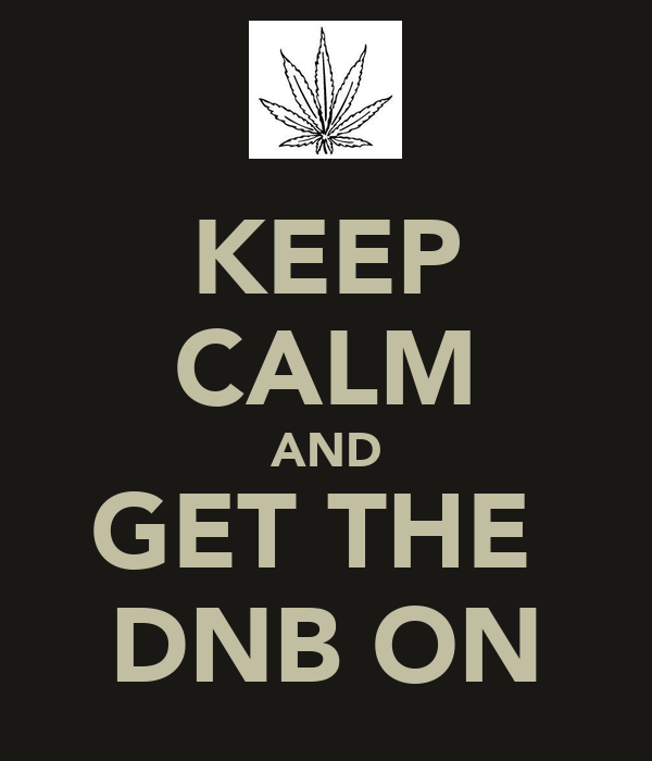 KEEP CALM AND GET THE  DNB ON