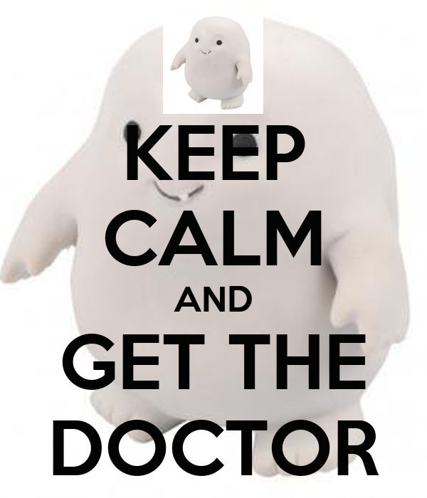 KEEP CALM AND GET THE DOCTOR