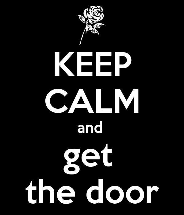 KEEP CALM and  get  the door