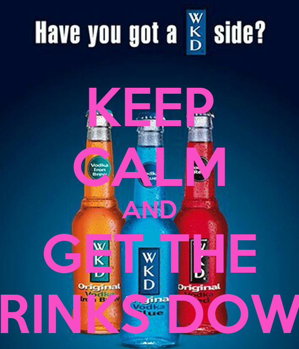 KEEP CALM AND GET THE DRINKS DOWN