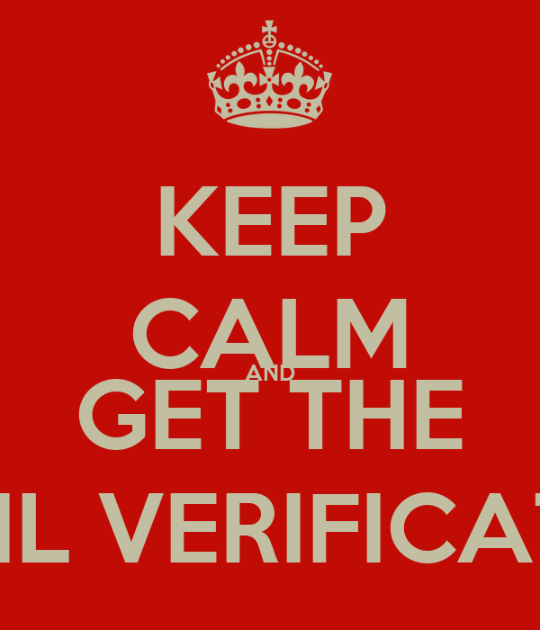 KEEP CALM AND GET THE EMAIL VERIFICATION