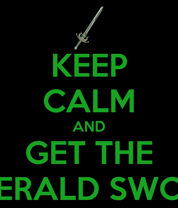 KEEP CALM AND GET THE EMERALD SWORD