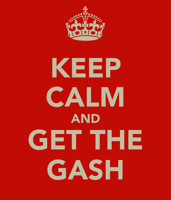 KEEP CALM AND GET THE GASH