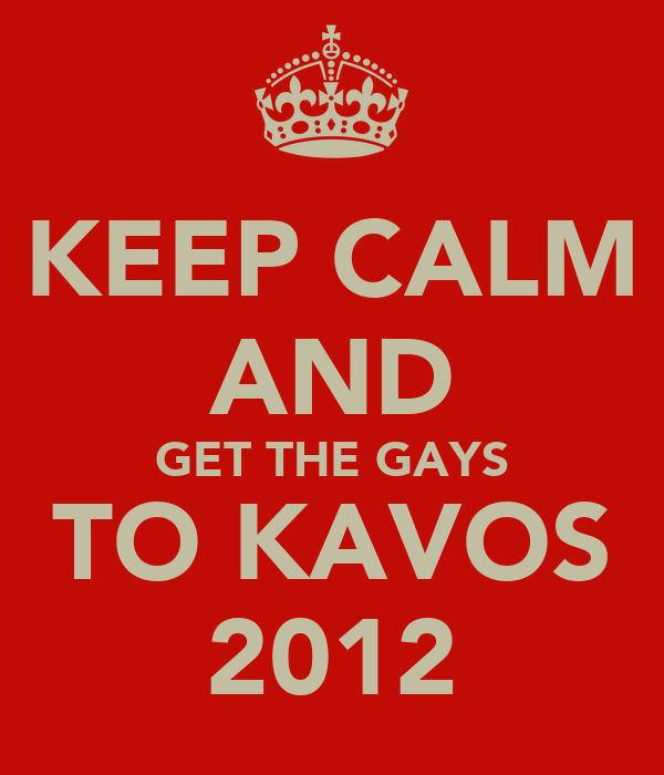 KEEP CALM AND GET THE GAYS TO KAVOS 2012