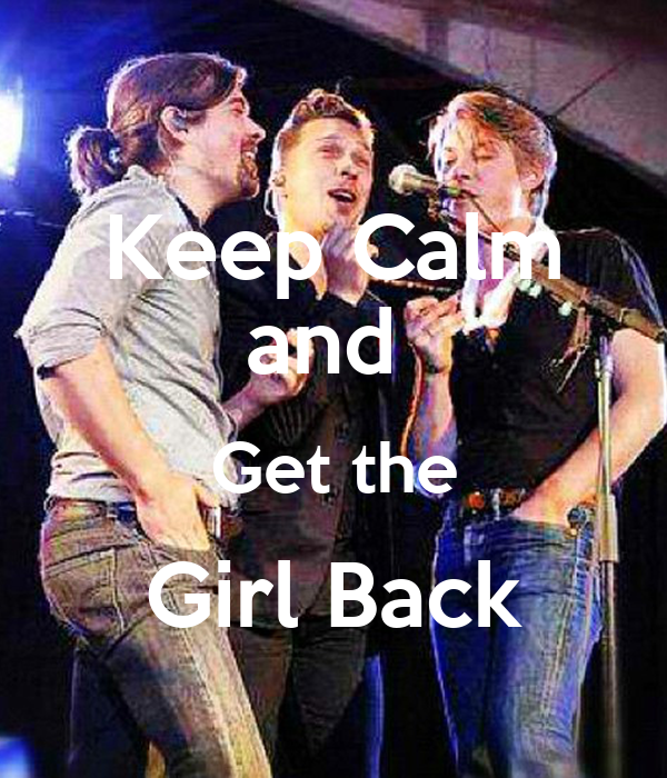 Keep Calm and  Get the Girl Back