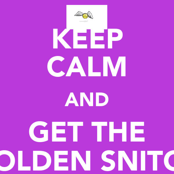 KEEP CALM AND GET THE GOLDEN SNITCH