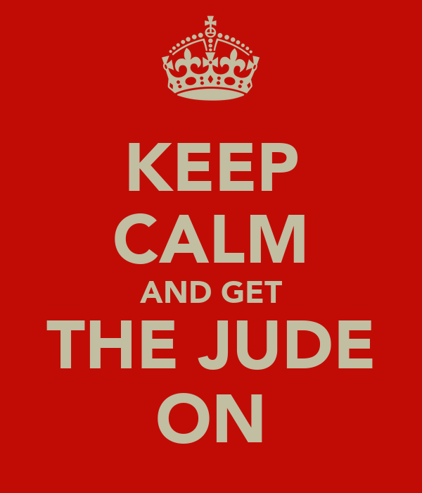 KEEP CALM AND GET THE JUDE ON