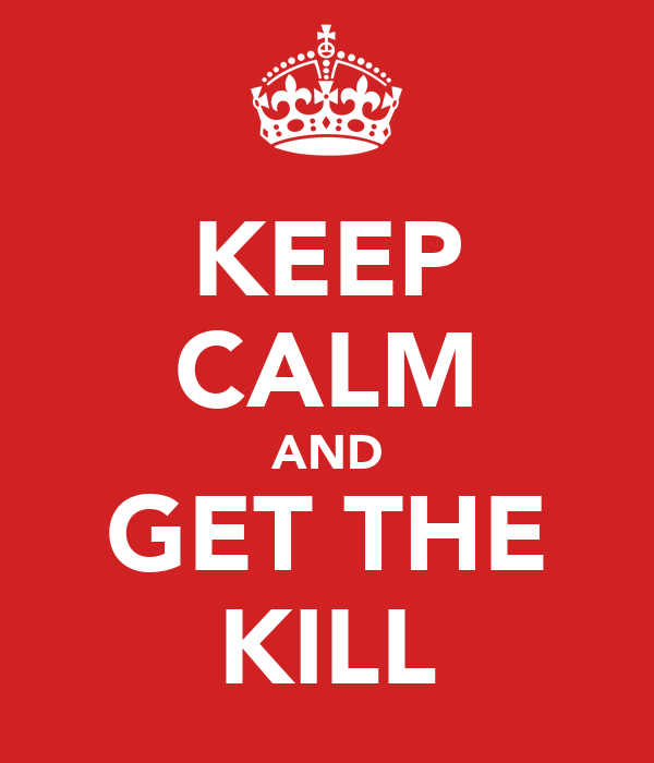 KEEP CALM AND GET THE KILL