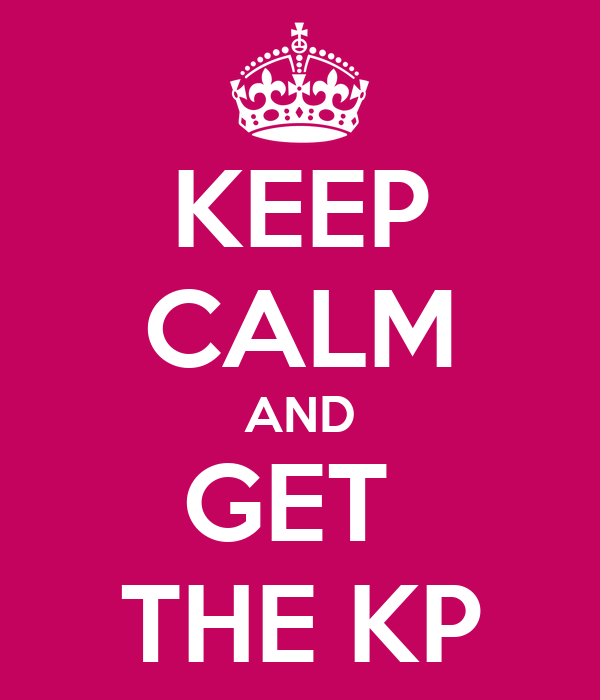 KEEP CALM AND GET  THE KP