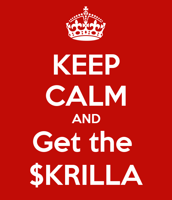 KEEP CALM AND Get the  $KRILLA