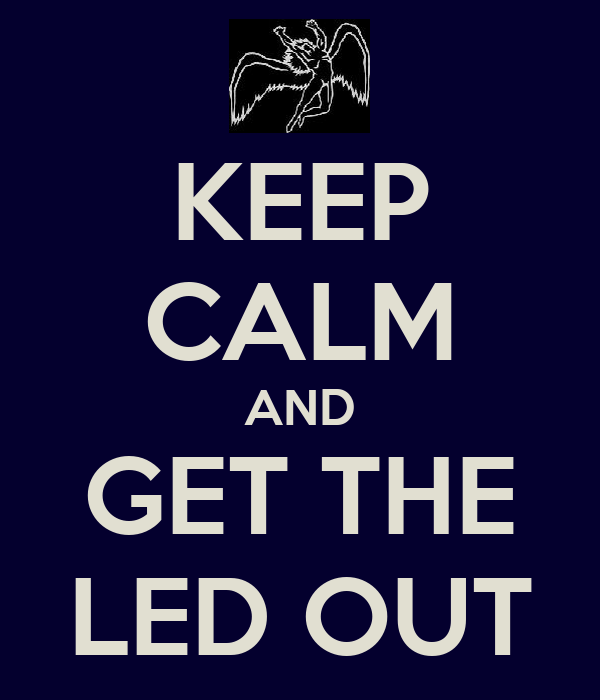 KEEP CALM AND GET THE LED OUT