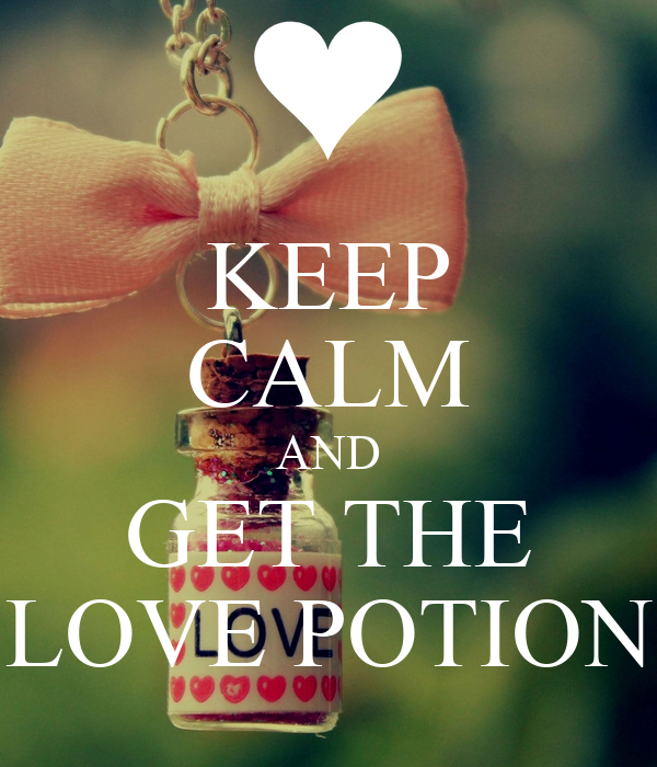 KEEP CALM AND GET THE LOVE POTION