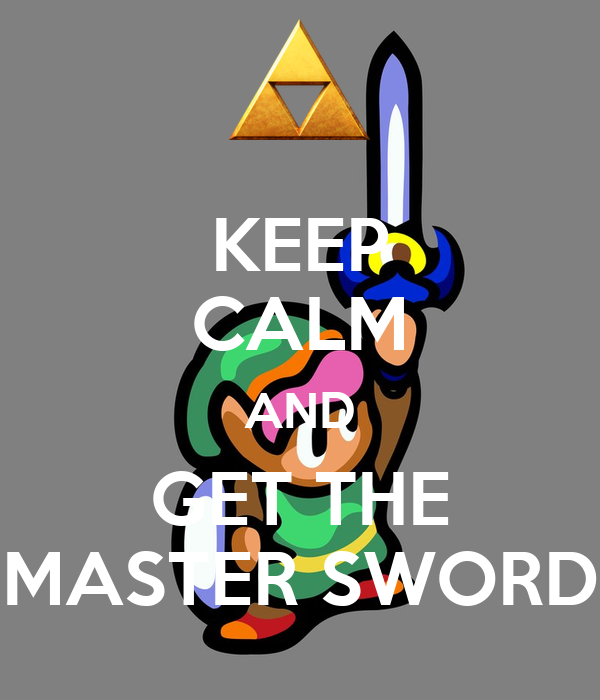 KEEP CALM AND GET THE MASTER SWORD