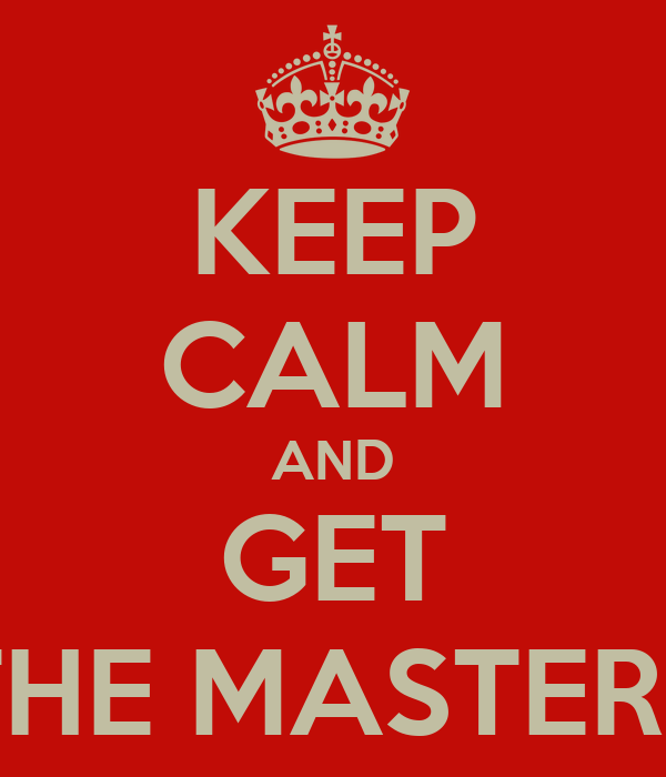 KEEP CALM AND GET THE MASTERS