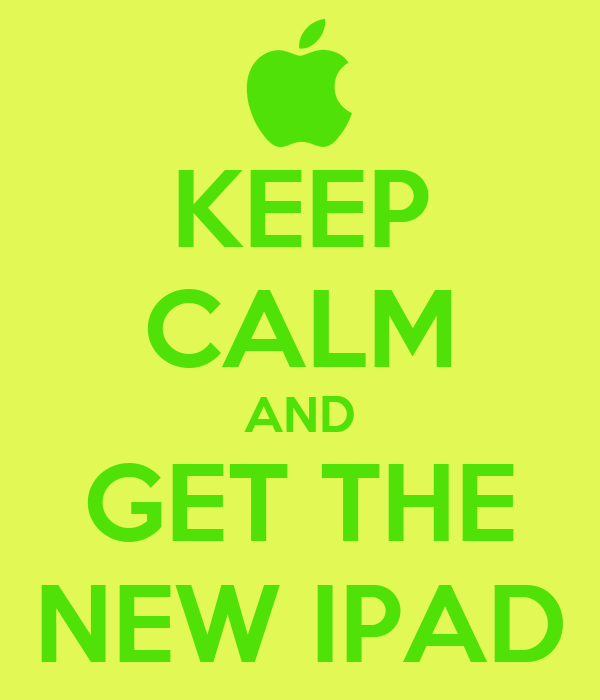 KEEP CALM AND GET THE NEW IPAD