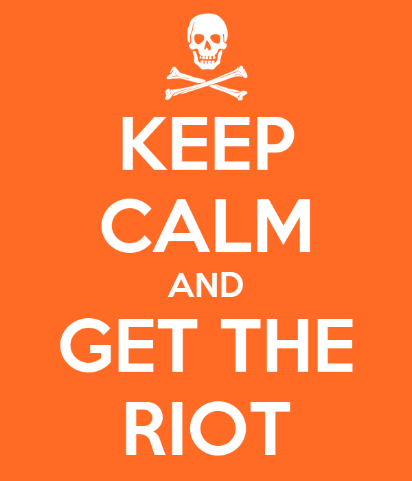 KEEP CALM AND GET THE RIOT