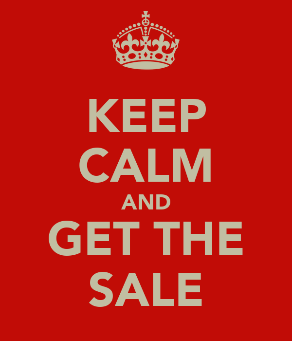 KEEP CALM AND GET THE SALE