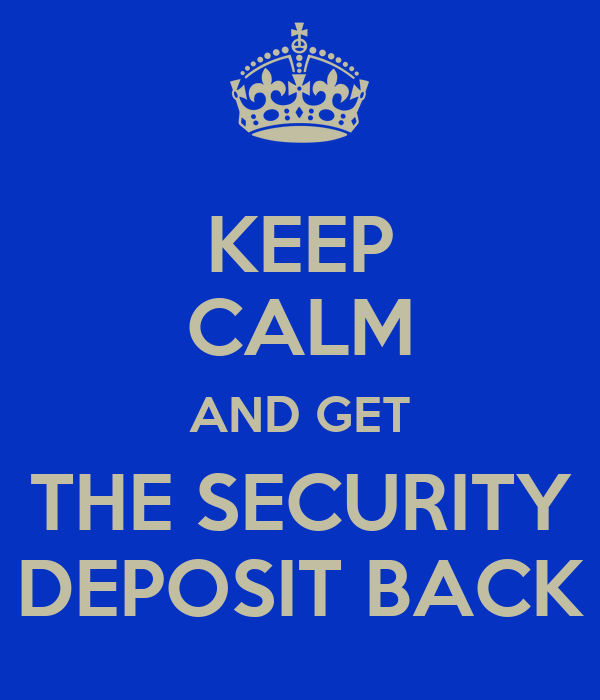 KEEP CALM AND GET THE SECURITY DEPOSIT BACK