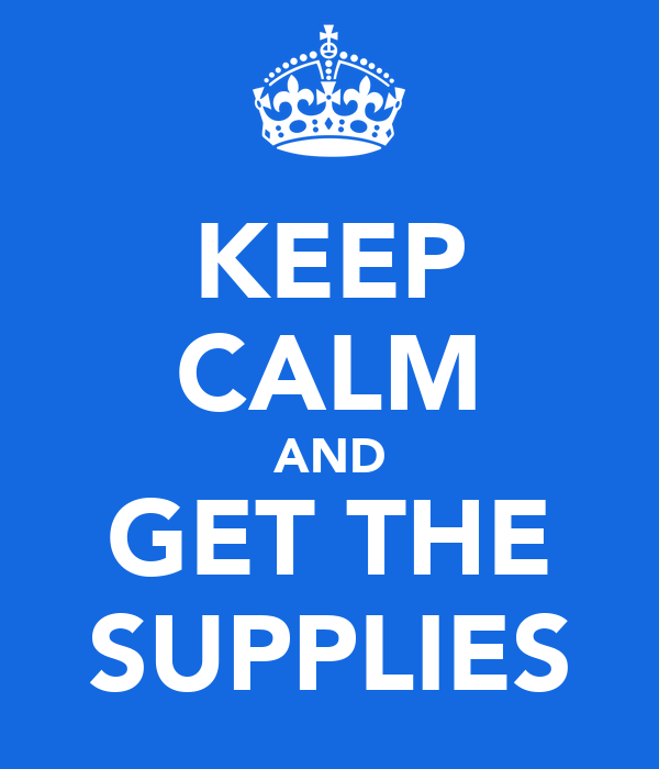 KEEP CALM AND GET THE SUPPLIES