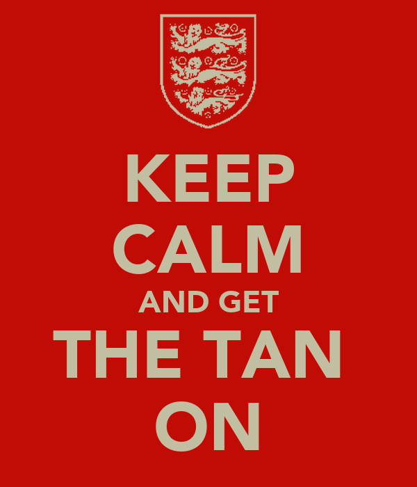 KEEP CALM AND GET THE TAN  ON