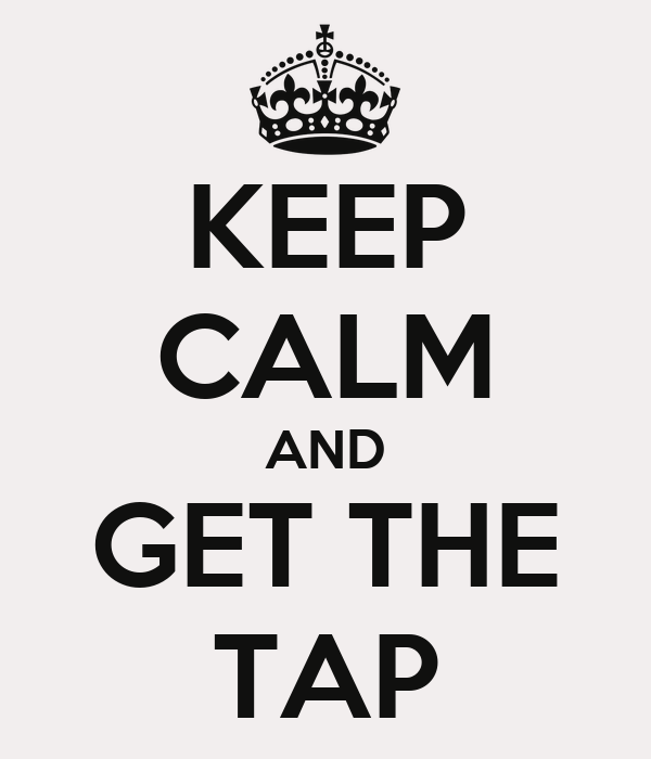 KEEP CALM AND GET THE TAP