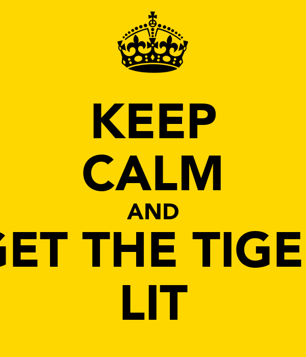 KEEP CALM AND GET THE TIGER LIT