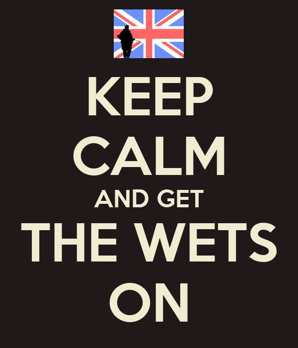 KEEP CALM AND GET THE WETS ON