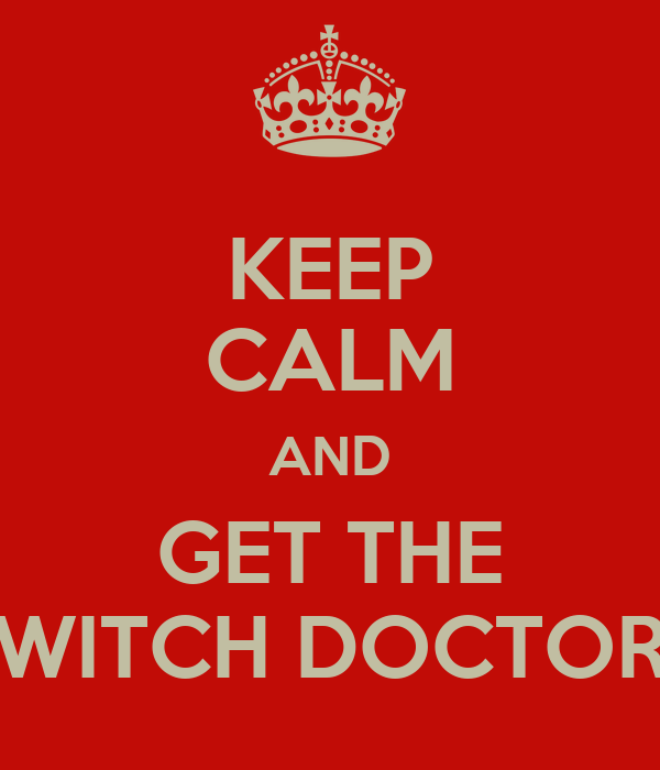 KEEP CALM AND GET THE WITCH DOCTOR