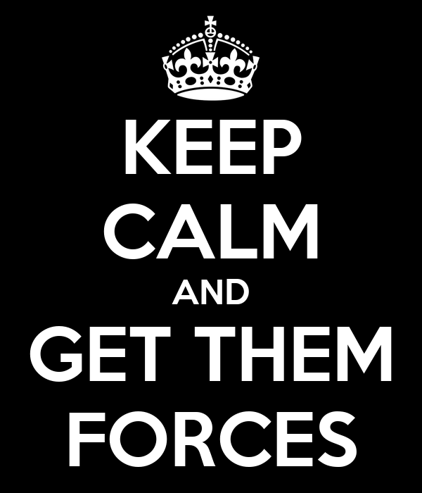 KEEP CALM AND GET THEM FORCES