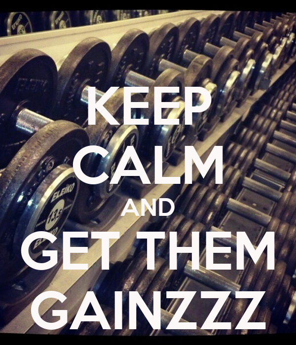 KEEP CALM AND GET THEM GAINZZZ