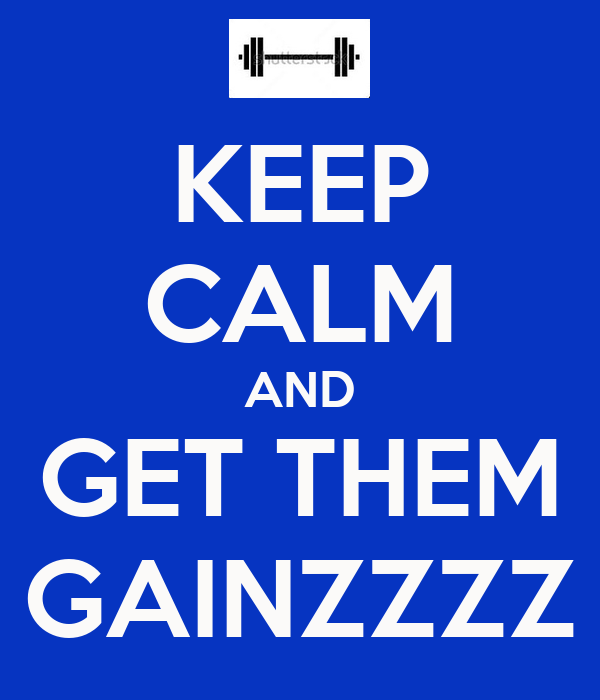 KEEP CALM AND GET THEM GAINZZZZ
