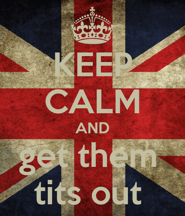 KEEP CALM AND get them  tits out