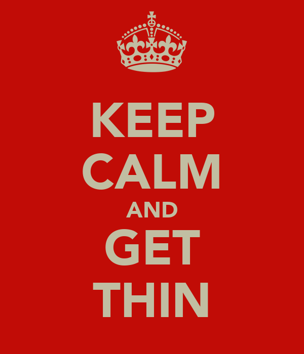 KEEP CALM AND GET THIN