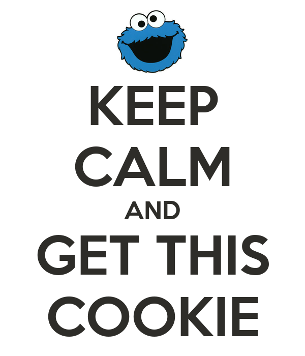 KEEP CALM AND GET THIS COOKIE