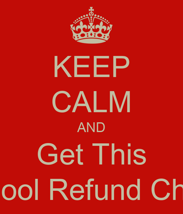 KEEP CALM AND Get This School Refund Check