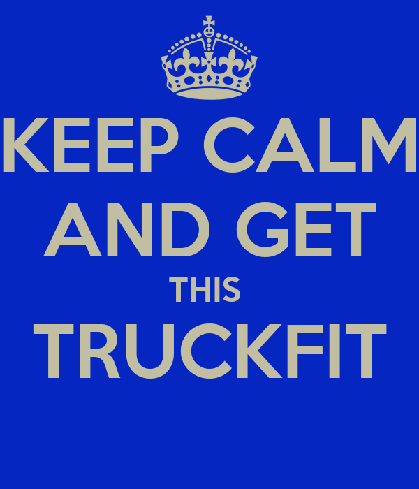 KEEP CALM AND GET THIS  TRUCKFIT