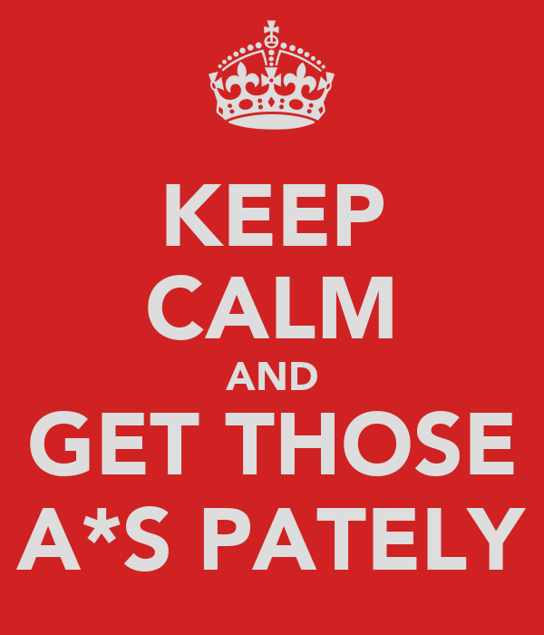 KEEP CALM AND GET THOSE A*S PATELY
