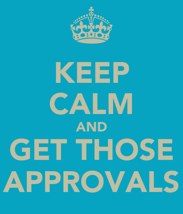 KEEP CALM AND GET THOSE APPROVALS
