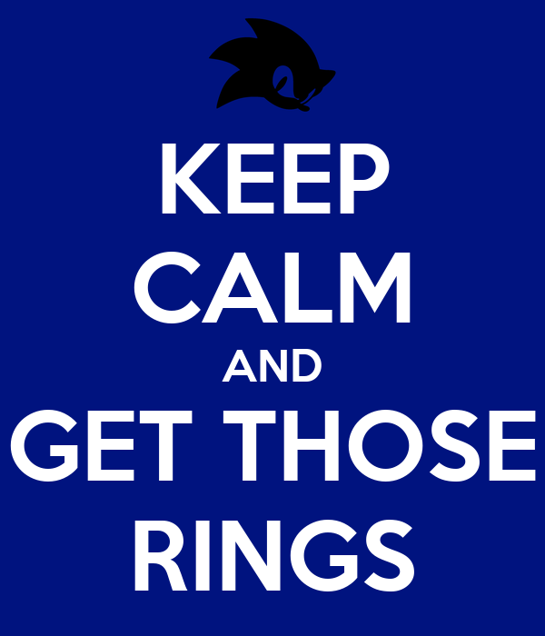 KEEP CALM AND GET THOSE RINGS