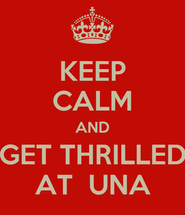 KEEP CALM AND GET THRILLED AT  UNA