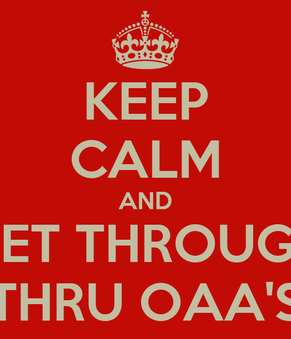 KEEP CALM AND GET THROUGH THRU OAA'S